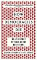 How Democracies Die What History Reveals About Our Future