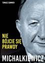 Michalkiewicz Nie bójcie się prawdy! Wywiad-rzeka z najbardziej niepoprawnym politycznie polskim publicystą - Sommer Tomasz