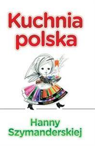 Książki Podobne Do Kuchnia Polska Hanny Szymanderskiej Polska