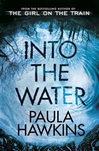 Into the Water From the Bestselling Author of the Girl on the Train