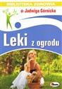 Leki z ogrodu Biblioteka zdrowia 4  - Górnicka Jadwiga