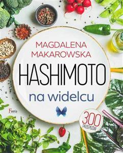 Hashimoto Na Widelcu 300 Przepisow Magdalena Makarowska Polska