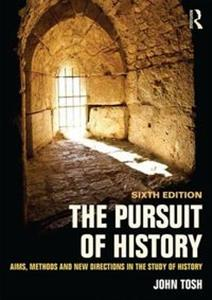 The Pursuit of History Aims, methods and new directions in the study of history